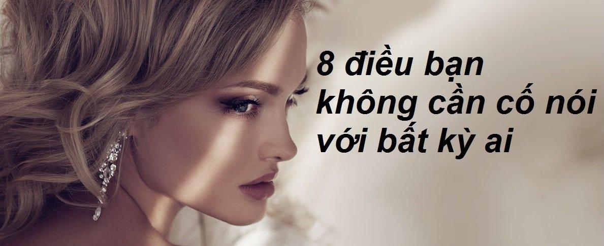 8 điều bạn không cần cố nói với bất kỳ ai,